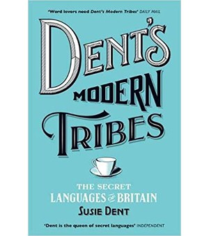 Dent's Modern Tribes - The Secret Languages of Britain by author Susie Dent